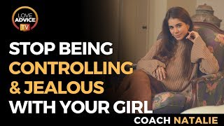 How To Stop Being Controlling And Jealous | Don't Push Your Girl Away!