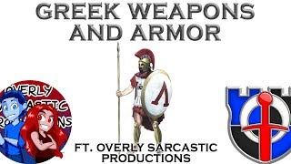 Ancient Greek weapons and armor Ft. Overly Sarcastic Productions