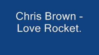Chris Brown - Love Rocket  [new 2009]