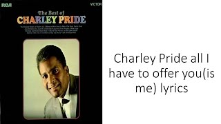 Charley Pride all i have to off you (is me) lyrics