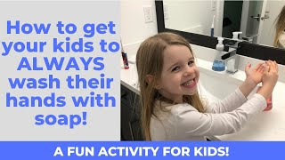 How to get your kids to ALWAYS wash their hands with soap! Kids Hand Washing for COVID-19