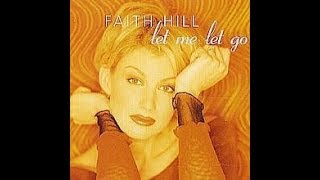 Faith Hill -  Let Me Let Go - with Lyrics