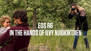 The Canon EOS R6 - In The Hands Of Ilvy Njiokiktjien