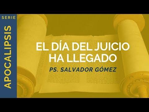 El día del juicio ha llegado   Apocalipsis 20:11-15   Ps. Salvador Gómez Dickson