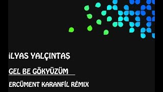 İlyas Yalçıntaş - Gel Be Gökyüzüm (Ercüment Karanfil Remix)