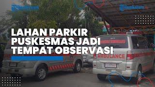 Lahan Parkiran Ambulans Puskesmas Nunukan Jadi Tempat Observasi Pasien Terinfeksi Covid-19