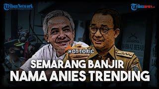Saat Semarang Dilanda Banjir Justru Nama Anies Trending, Sindiran Pedas untuk Ganjar Pranowo
