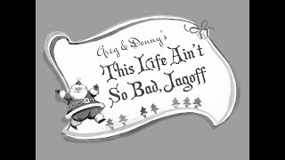 Christmas Special - This Life Ain't So Bad, Jagoff - Greg & Donny