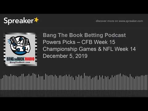 Powers Picks – CFB Week 15 Championship Games & NFL Week 14 December 5, 2019