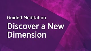 Discover a New Dimension - Guided Meditation by Gurudev Sri Sri Ravi Shankar