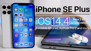 iPhone 13, iPhone SE Plus, Foldable iPhones, iOS 14.4 release, AirPods and more