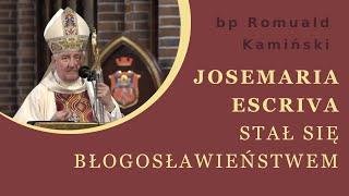 Josemaría Escrivá stał się błogosławieństwem - bp Romuald Kamiński (26.06.2019)