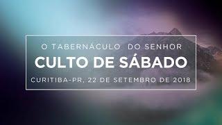 22/09/2018 - Culto de Sábado  - Pr. Marcio Souza  - Tabernáculo do Senhor - Curitiba/PR