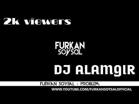 Furkan soysal - problem song (Dj alamgir) 2019 .