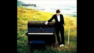 Aqualung - Good Times Gonna Come w/lyrics