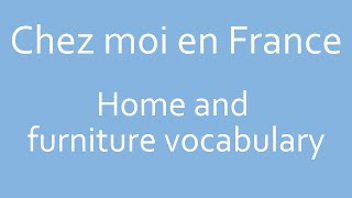 Chez Moi - Home and furniture vocabulary in French