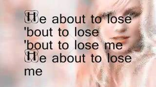 Britney Spears - He About To Lose Me Lyrics