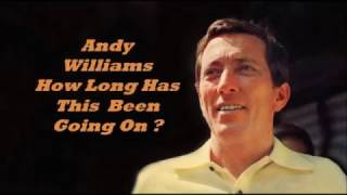 Αndy Williams..........Ηow Long Has This Been Going On ?