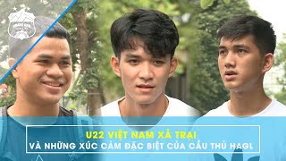 Dương Quân, Cảnh Anh và Quang Nho chia sẻ cảm xúc sau khi kết thúc đợt tập trung ĐT U22 Việt Nam