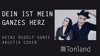 Dein ist mein ganzes Herz (Heinz Rudolf Kunze Cover by Tonland)