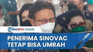Menkes Budi Pastikan Jemaah Asal RI Penerima Vaksin Sinovac Tetap Bisa Jalani Umrah