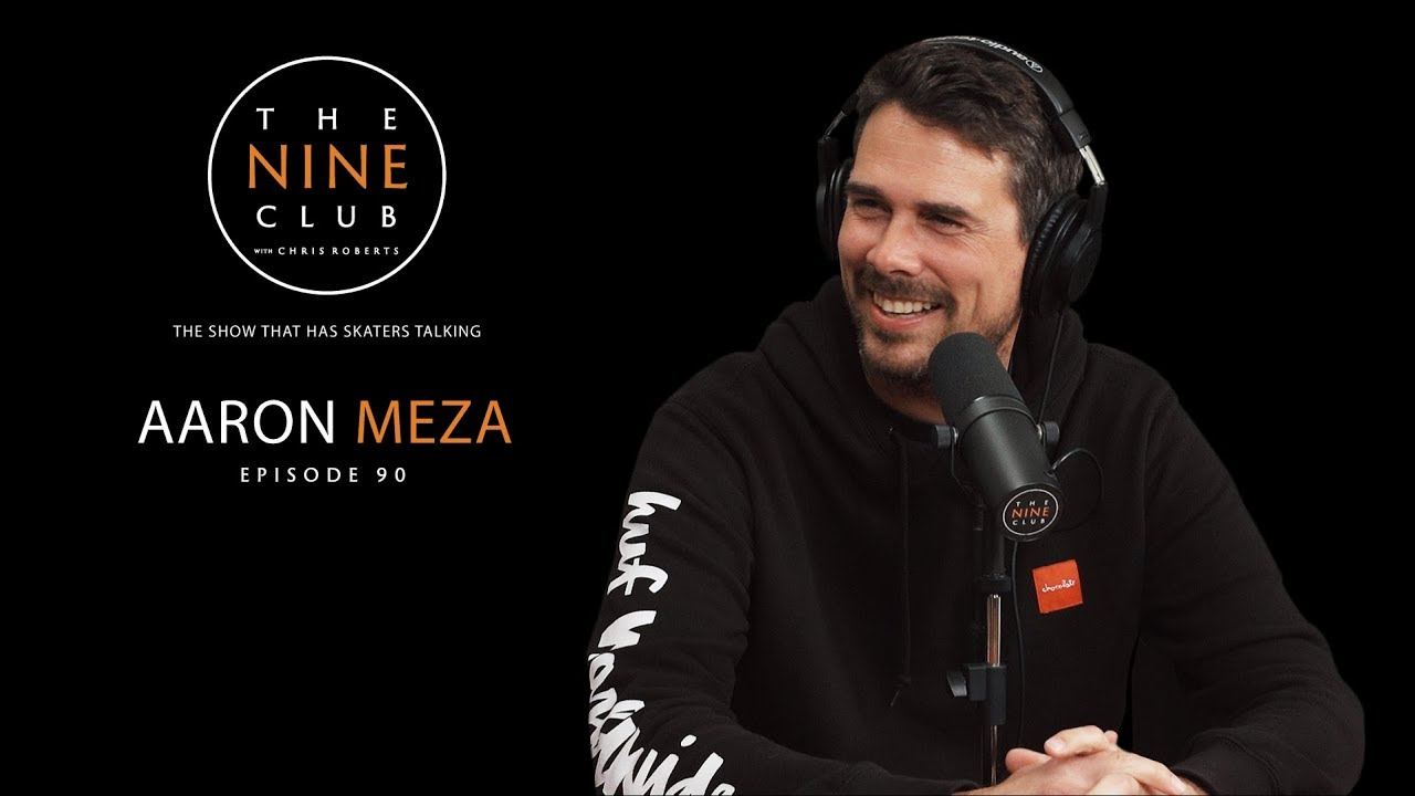 Aaron Meza | The Nine Club With Chris Roberts - Episode 90 - The Nine Club