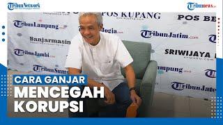 Begini Cara Efektif Mencegah Tindak Pidana Korupsi ala Gubernur Jateng Ganjar Pranowo
