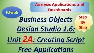 BusinessObjects Design Studio 1.6: Unit 2A: Tutorial: Create Script Free Applications