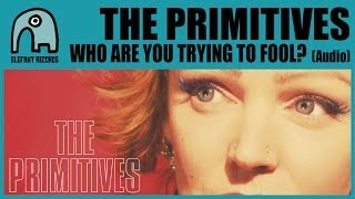 THE PRIMITIVES - Who Are You Trying To Fool? [Audio]