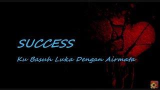 Gambar cover SUCCESS - Ku Basuh Luka Dengan Airmata ~ LIRIK ~