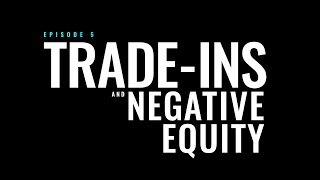 Car Buying Basics | Trade Ins and Negative Equity