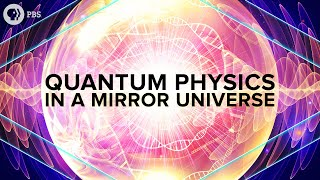 Quantum Physics in a Mirror Universe | Space Time