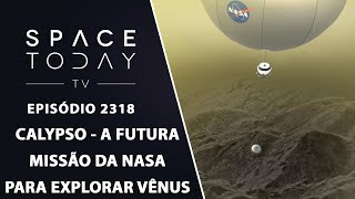 CALYPSO - A FUTURA MISSÃO DA NASA PARA EXPLORAR VÊNUS | SPACE TODAY TV EP2318