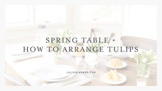 How To Set A Simple Easter Table + How To Arrange Tulips