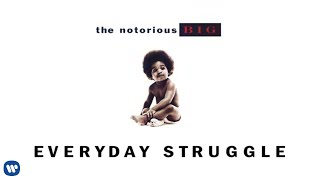 The Notorious B.I.G.   Everyday Struggle (Official Audio)