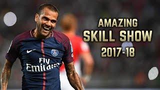 Dani Alves 2017-18   Amazing Skill Show