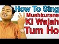 "How To Sing ""Mushkurane Ki Wajah - Arijit Singh"" ""Bollywood Singing Lessons/Tutorials"" By Mayoor"