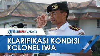 TNI AL Klarifikasi Kondisi Kolonel Iwa Eks Komandan KRI Nanggala 402 yang Dikabarkan Sakit