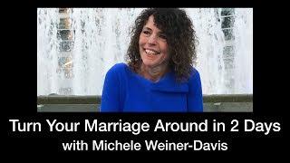 Turn Your Marriage Around in 2 Days with Michele Weiner-Davis