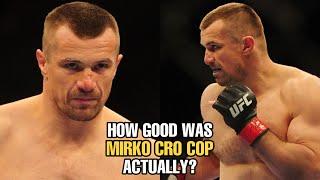 How GOOD was Mirko Cro Cop Actually?