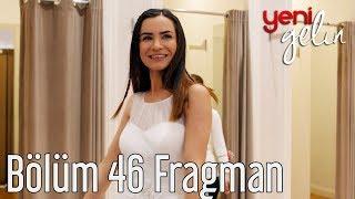 Yeni Gelin 46. Bölüm Fragman