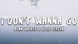 Alan Walker & Julie Bergen - I Don't Wanna Go (Lyrics)