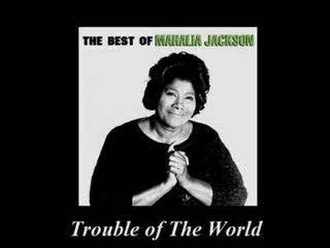 Trouble of the World (1958) (Song) by Mahalia Jackson