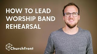 10 TIPS FOR LEADING WORSHIP BAND REHEARSAL
