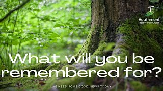 What will you be remembered for?