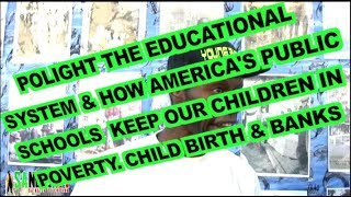 Polight: Educational System / Public Schools Keep Our Children In  Poverty. Child Birth & Banks