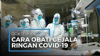 Dokter Berikan Bagaimana Langkah untuk Mengobati Gejala Ringan dari Virus Covid-19 di Rumah