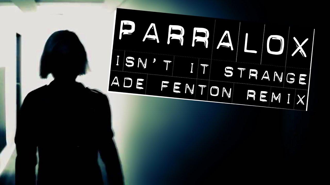 Parralox - Isn't It Strange (Ade Fenton Remix) (Music Video)