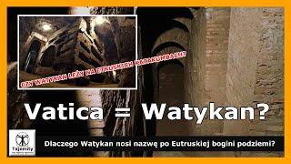 Vatica=Watykan? – Czy Watykan leży na etruskich katakumbach?