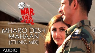 Mharo Desh Mahaan (Ethnic mic) - Full Song Audio - War Chhod Na Yaar